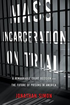 "A new book on mass incarceration: ""Mass Incarceration on Trial."""