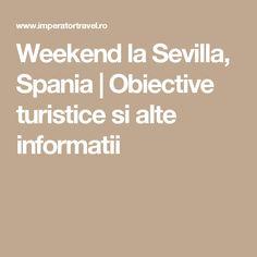 Weekend la Sevilla, Spania   Obiective turistice si alte informatii Sevilla