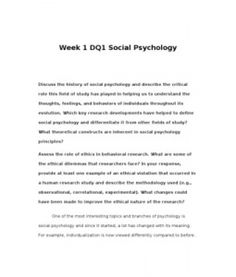 Week 1 DQ1 Social Psychology    Discuss the history of social psychology and describe the critical role this field of study has played in helping us to understand the thoughts, feelings, and behaviors of individuals throughout its… (More)