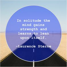 Laurence Sterne In solitude the mind gains Get More Free Quotes Just By Clicking The Image Daily Inspiration Quotes, Daily Quotes, Random Quotes, John Fowles, John Dryden, Best Quotes Ever, Elizabeth Gilbert, James Madison