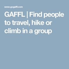 GAFFL | Find people to travel, hike or climb in a group