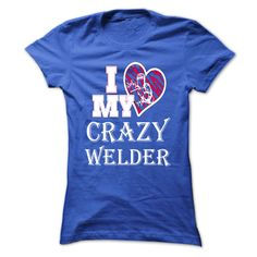 I Love my crazy welder white. Check this shirt now: http://www.sunfrogshirts.com/LifeStyle/I-Love-my-crazy-welder-white.html?53507