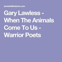 Gary Lawless - When The Animals Come To Us - Warrior Poets