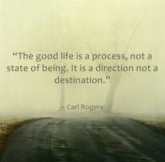 """The good life is a process, not a state of being. It is a direction not a…"
