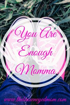 Some days you just feel like you don't have this mom thing down. Just know you are enough momma!