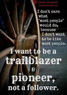 """I don't care what """"most people"""" would do, because I don't want to be like most people. I want to be a TRAILBLAZER &… http://itz-my.com"""