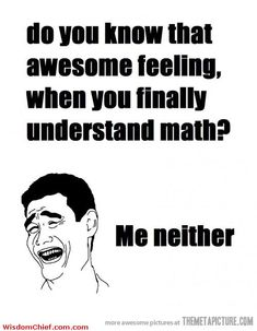 Trying to do college algebra homework--instead looking up stupid math quotes on pinterest to make me feel better..