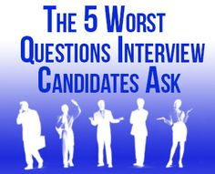 The 5 Worst Questions Interview Candidates Ask