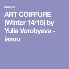 ART COIFFURE (Winter 14/15) by Yulia Vorobyeva - issuu
