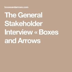 The General Stakeholder Interview «  Boxes and Arrows
