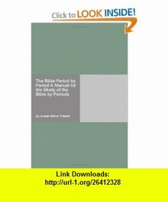 The Bible Period by Period A Manual for the Study of the Bible by Periods (9781406915723) Josiah Blake Tidwell , ISBN-10: 1406915726  , ISBN-13: 978-1406915723 ,  , tutorials , pdf , ebook , torrent , downloads , rapidshare , filesonic , hotfile , megaupload , fileserve