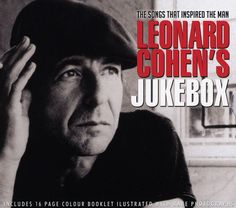 Liner Note Author: Derek Barker . Leonard Cohen has mentioned several songs that shaped his particular musical vision in various interviews over the years, and this interesting 25-track set collects a