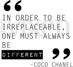 In order to be irreplaceable, one must always be different - Coco Chanel #Fashion #Beauty #Quotes