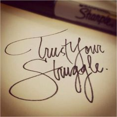 "-quote for a tattoo, ""Trust your struggle because everything happens for a reason""-"