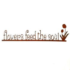 Flowers Feed The Soul Metal Sign, $32.