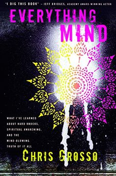 Everything Mind: What I've Learned About Hard Knocks, Spiritual Awakening, and the Mind-Blowing Truth of It All by Chris Grosso http://www.amazon.com/dp/1622035291/ref=cm_sw_r_pi_dp_BZbHvb1HPJ24J