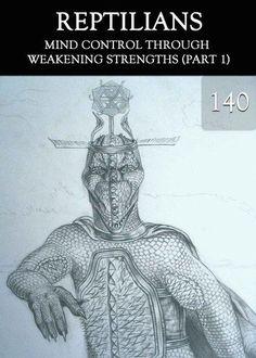 Mind Control through Weakening Strengths (Part 1) – Reptilians - Part 140 « EQAFE