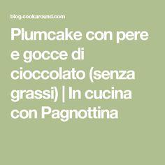 Plumcake con pere e gocce di cioccolato (senza grassi) | In cucina con Pagnottina