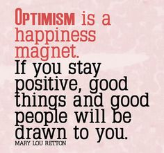 Inspirational Picture Quotes...: Optimism is a happiness magnet.