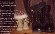 My Daddy, My Soldier, walk alittle slower daddy for you are leading me...made this for my daughter for her daddy makes a nice framed pic....(Military Child, Amry Wife, Military family)....