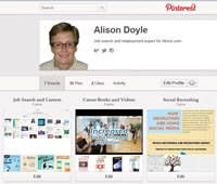"""Boost Your Job Search With Pinterest: """"Pinterest is one of the fastest growing social media sites and you can use it to enhance your job search as well as for personal pinning. Well designed and pinned boards can provide a terrific visual to connections and prospective employers. Once you have set up Pinterest, you can add a link to your page from your LinkedIn and other online profiles, websites and blogs. You can also include a link to Pinterest in your email signature.""""@Alison Doyle"""