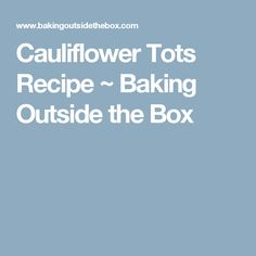 Cauliflower Tots Recipe ~ Baking Outside the Box