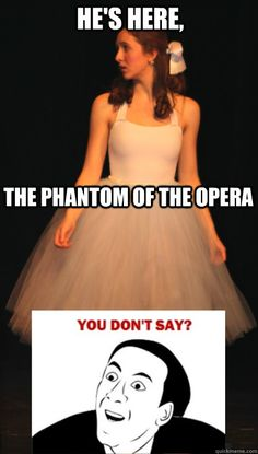 Here, The Phantom of the Opera - Annoying Meg Giry - quickmeme