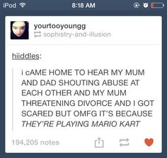 Divorce is perfect legitimate when playing Mario Kart....<<<<<Especially when there's a blue shell.....
