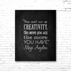 You Can't Use Up Creativity - Maya Angelou quote artwork