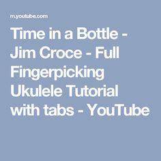 Time in a Bottle - Jim Croce - Full Fingerpicking Ukulele Tutorial with tabs - YouTube