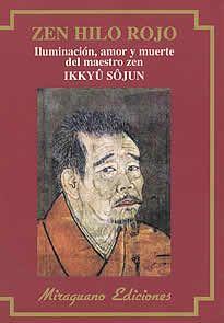 Zen hilo rojo de Ikkyû Sôjun editado por Miraguano.La presente obra de Ikkyû, publicada en castellano, ofrece una cuidada antología de poemas que revelan sus profundas intuiciones sobre tres aspectos clave de su vida: iluminación, amor y muerte.