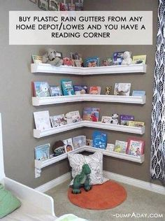 Rain gutters or single shelves and you have a reading corner  kids room