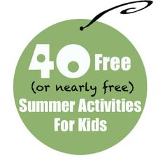 40 Free or Nearly Free Summer Activities for Kids by @centsiblelife