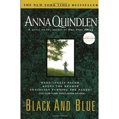 """""""Black and Blue"""" is a beautifully written, heart-stopping story in which Anna Quindlen writes with power, wisdom and humor about the real lives of men and women, the varieties of people and love, the bonds between mother and child, the solace of family and friendship, and the inexplicable feelings between people who are passionately connected in ways they don't understand."""