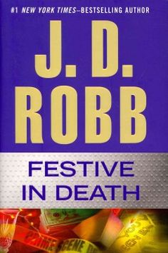 Festive in death by J.D. Robb. Click the cover image to check out or request the mystery kindle