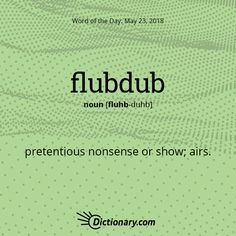 Dictionary.com's Word of the Day - flubdub - pretentious nonsense or show; airs.