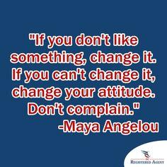 "#MotivationMonday ""If you don't like something, change it. If you can't change it, change your attitude. Don't complain."" – Maya Angelou"