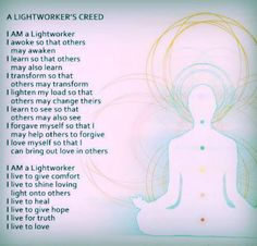 Lightworkers Creed ^i^ --and also shines a little more light on why we go through what we go through--