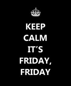 .. it's FRIDAY, FRIDAY! Thank God!!! Spending the day in San Francisco tomorrow :)