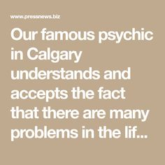Our famous psychic in Calgary understands and accepts the fact that there are many problems in the life of a person Best Psychics, Moving On In Life, Palmistry, Ups And Downs, Joy And Happiness, Numerology, Calgary, Love Life, Astrology