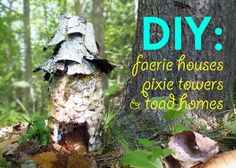 DIY: How to Make Garden Faerie Houses, Pixie Towers, and Toad ...
