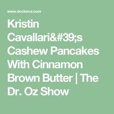 Kristin Cavallari's Cashew Pancakes With Cinnamon Brown Butter | The Dr. Oz Show