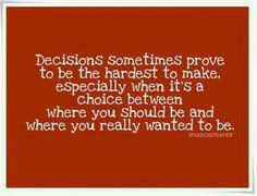 Decisions~ sometimes you must  sacrifice your own happiness for the sake of others!