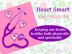 Heart Smart Womens Ministry Theme:  Creative Ladies Ministry - Remaining heart healthy both physically and spiritually.