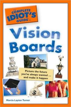 The Complete Idiot's Guide to Vision Boards