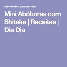Mini Abóboras com Shitake | Receitas | Dia Dia