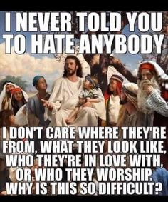 """If ever you get the idea that """"Jesus"""" (or, substitute any other deity of your choosing) wants you to actively 'hate' someone else, that's a gilt-edged invitation to revisit BOTH your faith & your beliefs. Intp, All That Matters, Think, Cristiano, Faith In Humanity, Atheism, Trust God, Thought Provoking, In This World"""