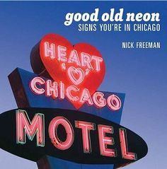 Book review of Good old neon and recollections of the the string of motels with neon signs along Lincoln Avenue on Chicago's North Side.