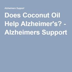 Does Coconut Oil Help Alzheimer's? - Alzheimers Support