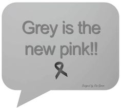 Grey is the New Pink... Support Brain Cancer Awareness!  Image by Kim Gannon